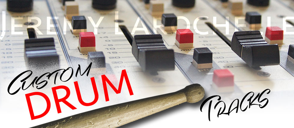 Jeremy Larochelle custom drum tracks for songwriters