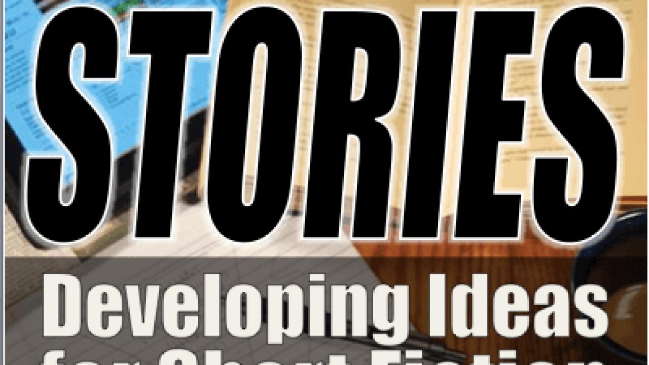Short Stories: Developing Ideas for Short Fiction | Jerz's