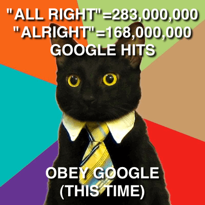 """Business Cat: """"All Right"""" = 283,000,000; """"Alright"""" = 168,000,000 Google Hits; Trust Google (This Time)"""