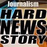 Hard News Story -- Journalism