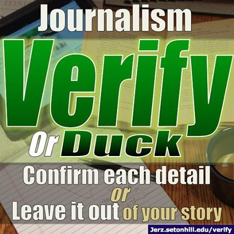 Verify or duck. Confirm each detail or leave it out of your news story.