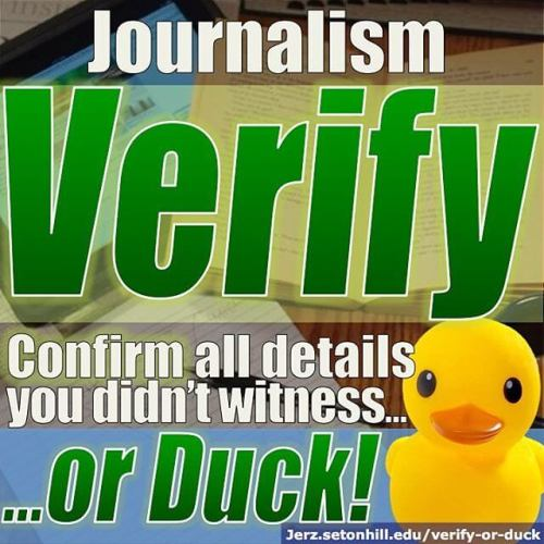 Verify or Duck! Journalists should confirm all details they didn't witness. (New instructional web page. #fridaynight #partylikeaprofessor)