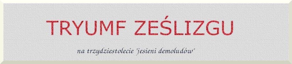 """Tryumf Ześlizgu – na trzydziestolecie """"jesieni demoludów"""""""