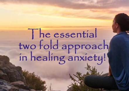 The essential two fold approach in healing anxiety!