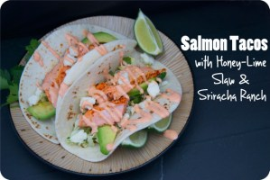 Salmon Tacos with Honey-Lime Slaw and Sriracha Ranch