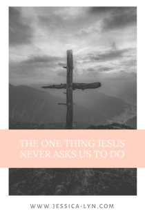 the one thing Jesus never asks us to do (1)