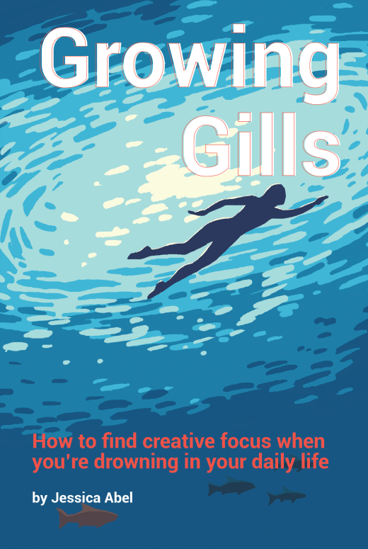 Cover of Growing Gills: How to Find Creative Focus When You're Drowning in Your Daily Life