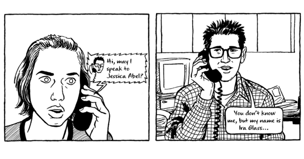 Ira Glass calls Jessica Abel out of the blue and offers her a job drawing a comic about This American Life.