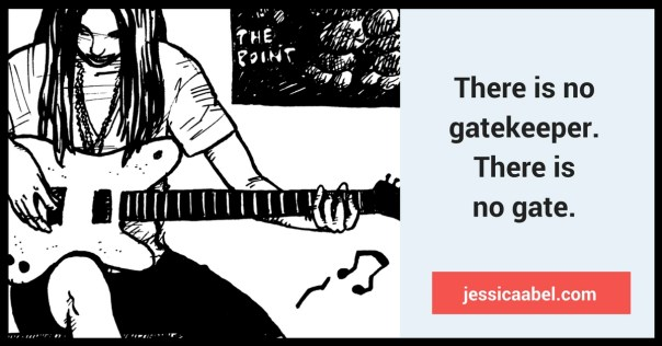 """There is no gatekeeper. There is no gate. Article by Jessica Abel. Young woman trying to learn to play guitar. Excerpt from Soundtrack"""" ©1992 by Jessica Abel"""