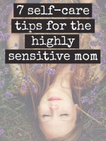 7 Self-Care Tips for the Highly Sensitive Mom