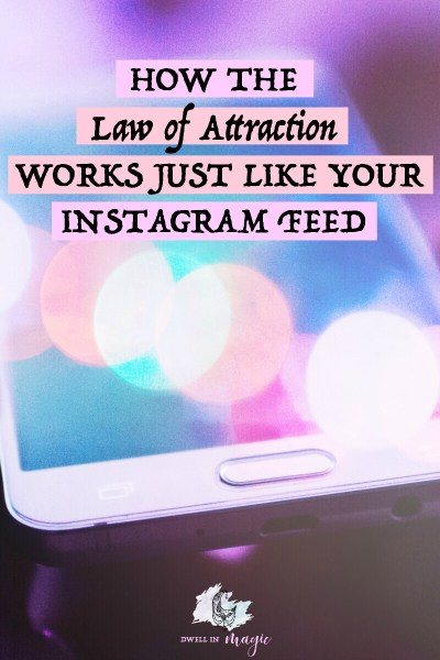 3 Ways the Law of Attraction is Just Like Instagram's Algorithm