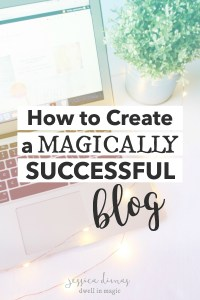 How to Create a Magically Successful Blogging Business