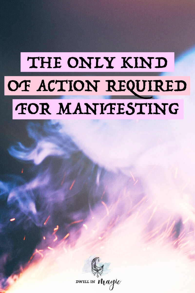 A lot of people talk about action when it comes to the law of attraction and manifesting. Here's the only type of action you need to take in order to manifest your intentions. #manifesting #manifestingtips #lawofattraction #dwellinmagic