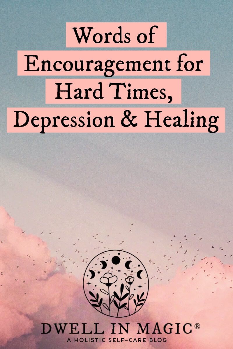 Words of encouragement for hard times, depression and healing