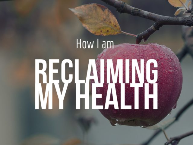 How I am Reclaiming My Health