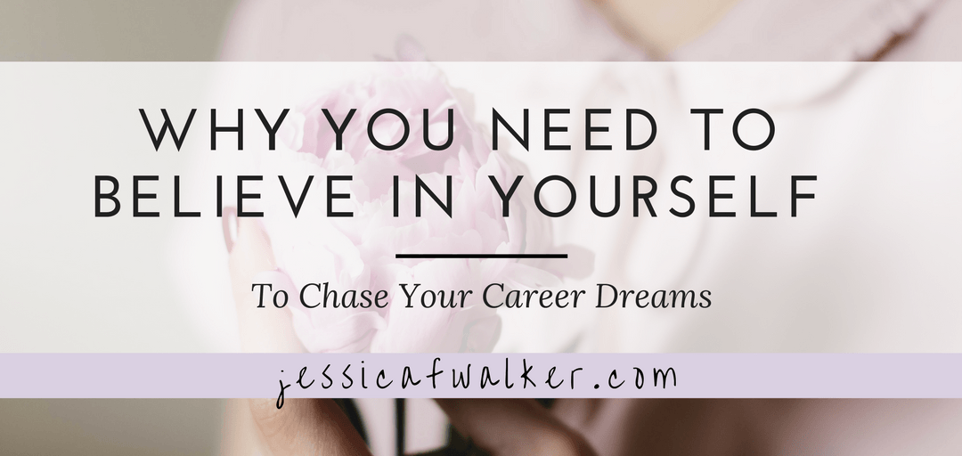 Why you need to believe in yourself to chase your career dreams