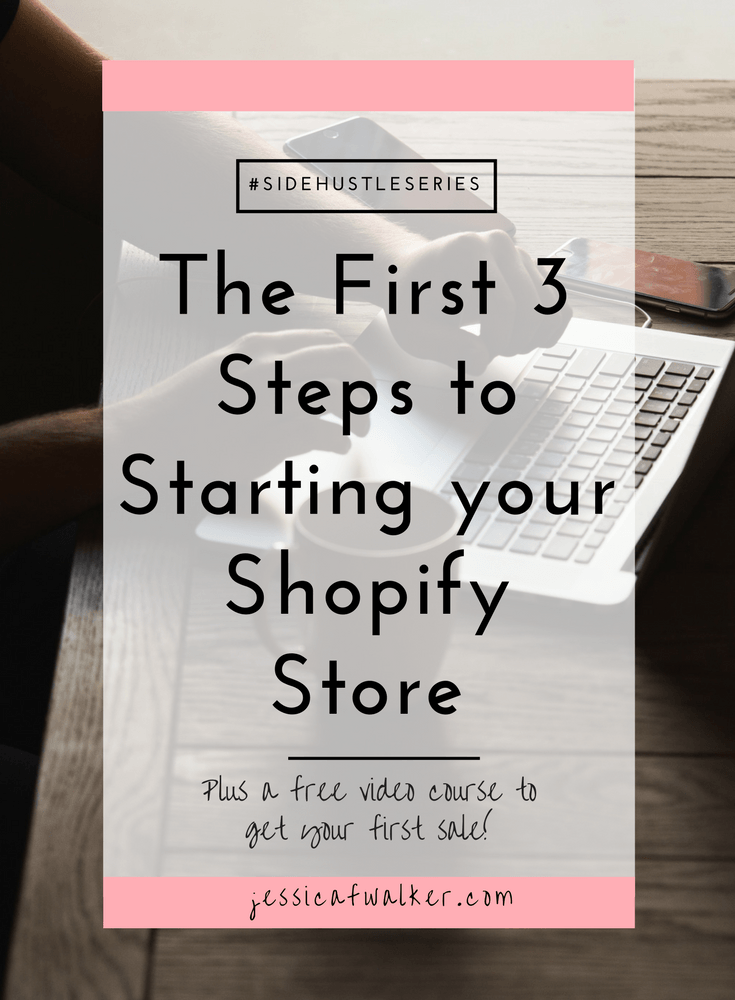 first steps to start your shopify store, how to open a store on shopify, how to pick shopify theme, how to pick shopify apps, how to find shopify apps, do I need to blog on shopify, blogging 101 course, shopify video course, shopify business plan, pinteresting business, jessicafwalker.com | gratitude | empowerment | success