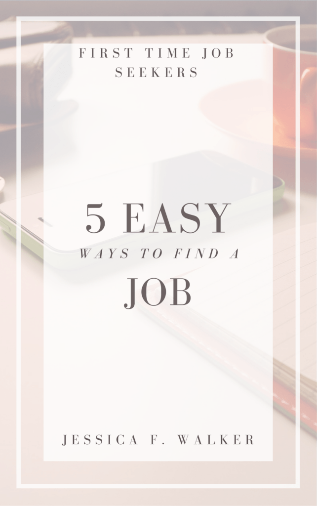 5 easy ways to get a job for first time jobseekers, how to find a job, first job, job searching, job hunting, millennial life skills, career development, job searching online, how to build your network, getting hired with no experience, jessicafwalker.com, gratitude | empowerment | success