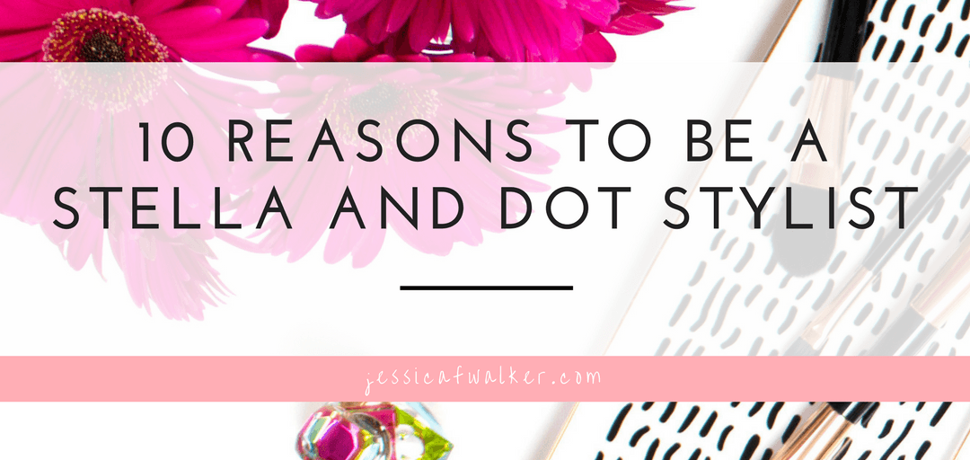 10 Reasons to become a Stella and Dot Stylist