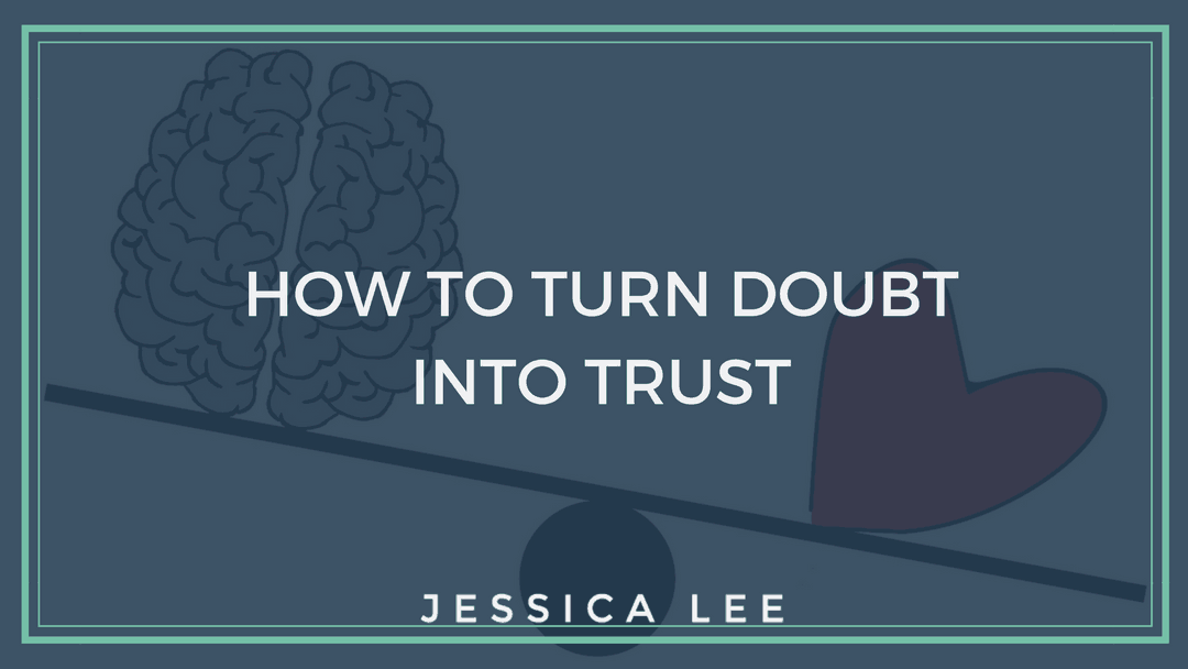 turn doubts into trust | Jessica Lee