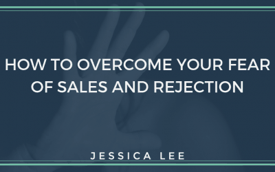 How to Overcome Your Fear of Sales and Rejection