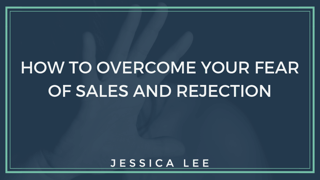 How to overcome your fear of sales and rejection | Jessica Lee