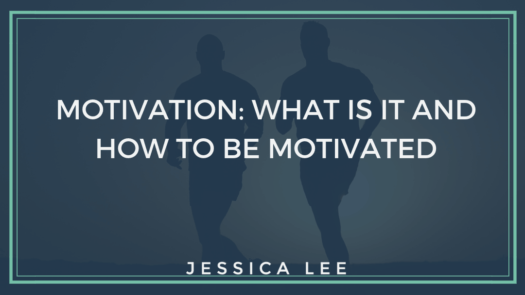 What is Motivation and how to be motivated | Jessica Lee