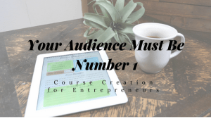 Your Audience Must Be Number 1
