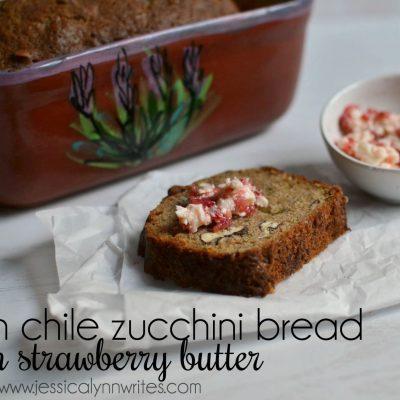 Green Chile Zucchini Bread with Strawberry Butter