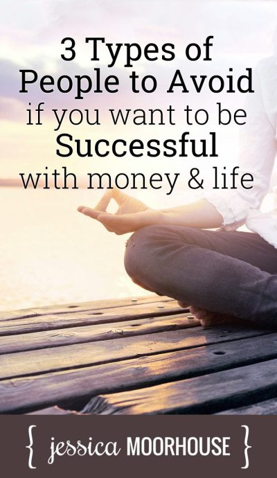 Good advice! The 3 types of people to avoid if you want to be successful with money & life