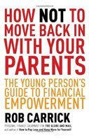 How Not to Move Back in with Your Parents: The Young Person's Complete Guide to Financial Empowerment by Rob Carrick
