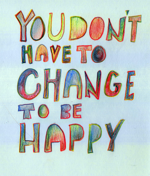 you don't have to change to be happy