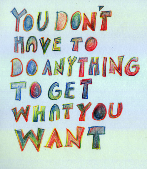 You don't have to do anything to get what you want