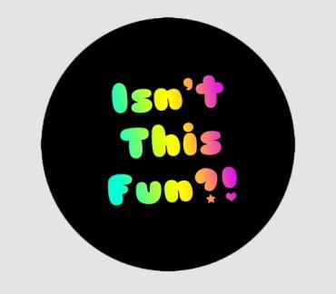 Isn't This Fun?!