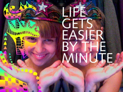 Life Gets Easier by the Minute