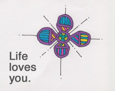 Life loves you.