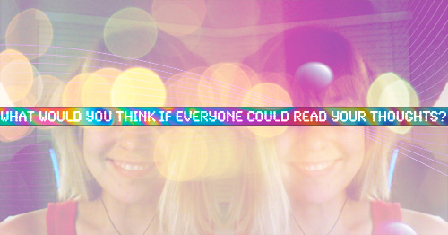 What would you think if everyone could read your thoughts?