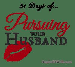 31 Days of Pursuing Your Husband @JessicaMWhite.com