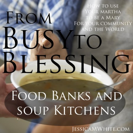 From Bust to Blessing Food Banks and Soup Kitchens @JessicaMWhite.com
