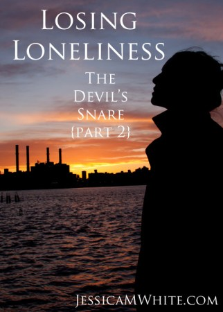 Satan uses our loneliness to keep us from God The Devil's Snare @JessicaMWhite.com