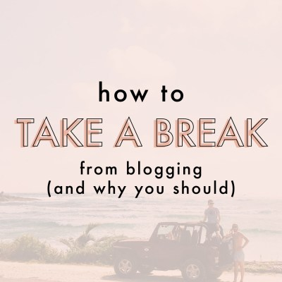 How To Take A Break From Blogging