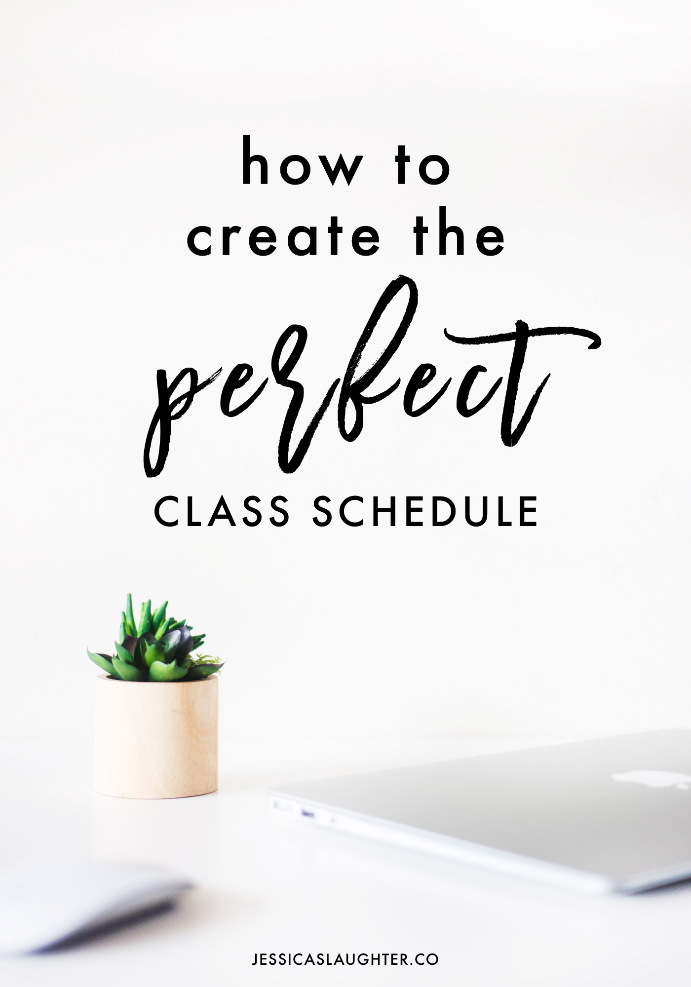 how to create the perfect class schedule jessica slaughter