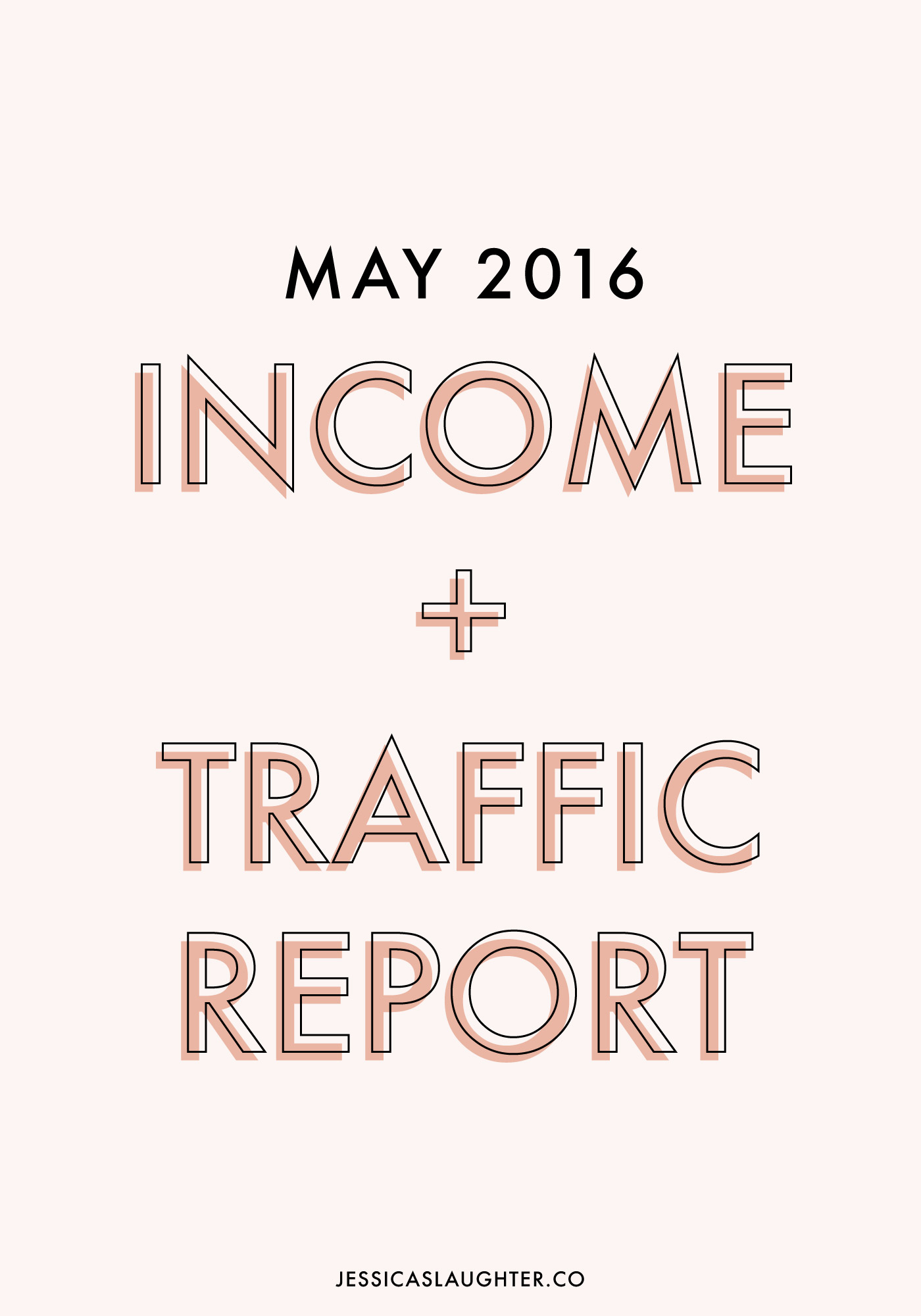 May 2016 Income + Traffic Report | Jessica Slaughter