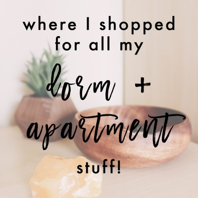 Where I Shopped For All My College Dorm + Apartment Stuff