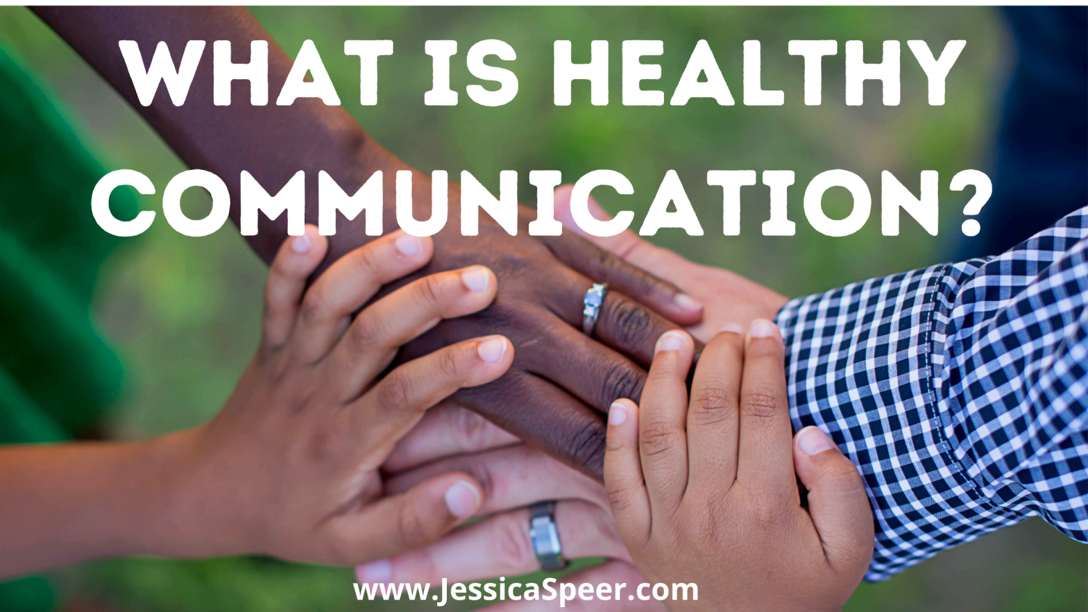 image of hands coming together plus the text What Is Healthy Communication