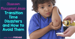 Classroom Management Series: Transition Time Disasters and How to Avoid Them