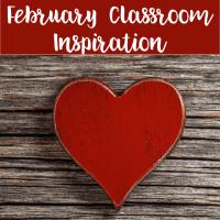 February Classroom Inspiration