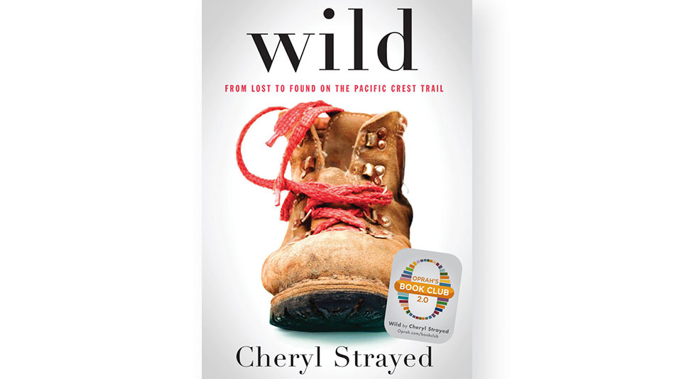 Wild: From Lost to Found on the Pacific Coast Trail by Cheryl Strayed