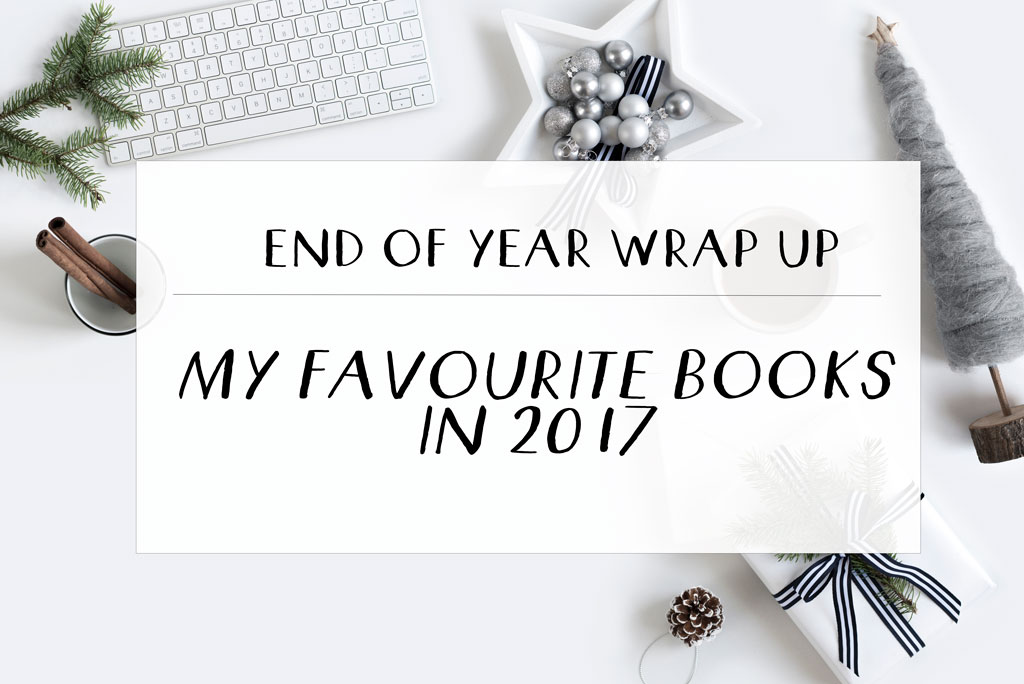 End of Year Wrap Up: My Favourite Books in 2017