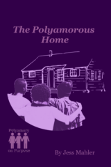 Light purple on dark purple background. Three people with their arms around eachother looking at a house. Text: The Polyamorous Home, by Jess Mahler.